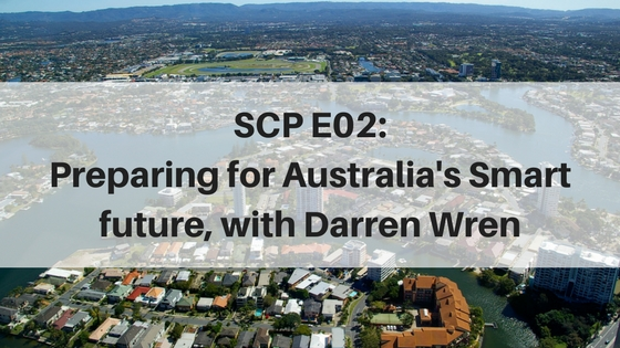 SCP E02: Preparing for Australia's Smart Future, with Darren Wren