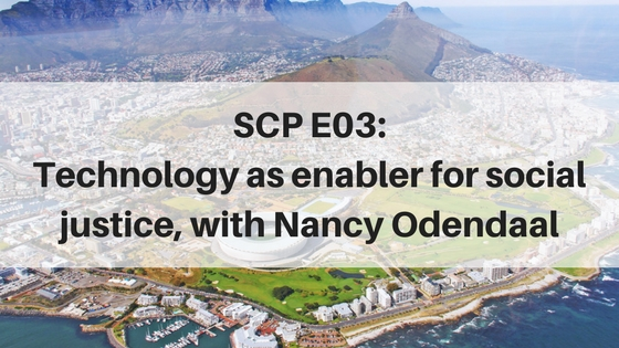 SCP E03: Technology as an enabler for social justice, with Nancy Odendaal