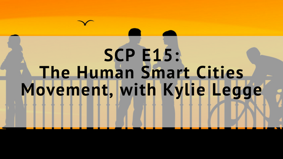 SCP EP15: The Human Smart Cities Movement, with Kylie Legge