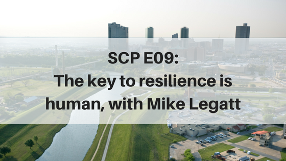 SCP E09: The key to resilience is human, with Mike Legatt