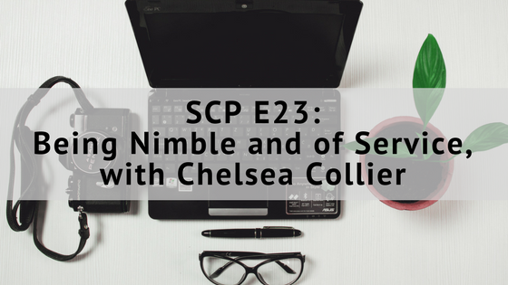 SCP E23: Being Nimble and of Service, with Chelsea Collier