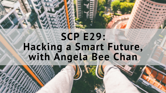 SCP E29: Hacking a Smart Future, with Angela Bee Chan