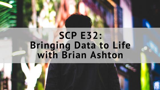 SCP EP32, Bringing Data to Life, with Brian Ashton