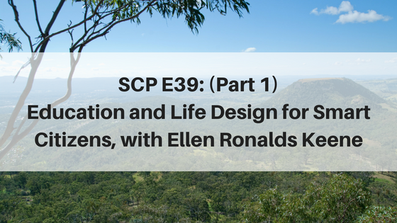 SCP E39: (Part 1) Education and Life Design for Smart Citizens