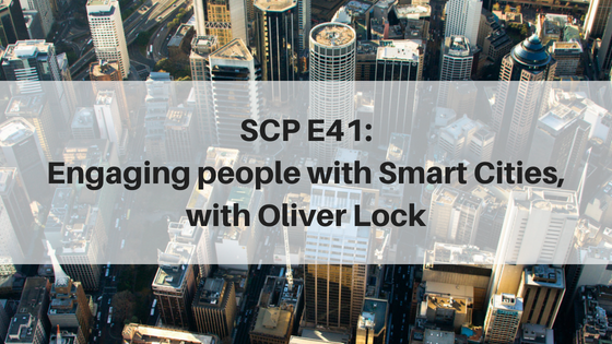 SCP E41: Engaging people with Smart Cities, with Oliver Lock