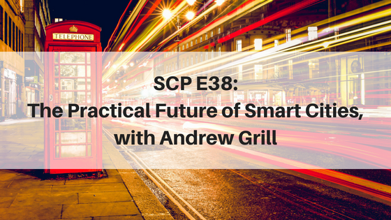 SCP E38: The Practical Future of Smart Cities, with Andrew Grill