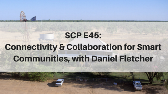 SCP E45: Connectivity and Collaboration for Smart Communities, with Daniel Fletcher