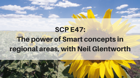 SCP E47: The power of Smart concepts in regional areas, with Neil Glentworth