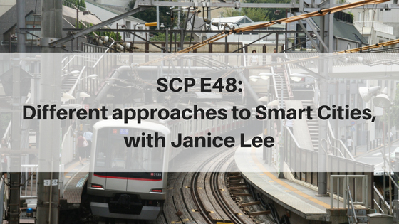 SCP E48: Different approaches to Smart Cities, with Janice Lee