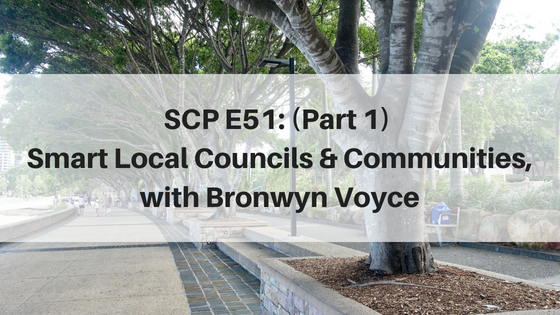 SCP E51: Smart Local Councils and Communities (Part 1), with Bronwyn Voyce