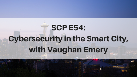 SCP E54 Cybersecurity in the Smart City, with Vaughan Emery