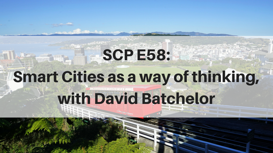 SCP E58: Smart Cities as a way of thinking, with David Batchelor