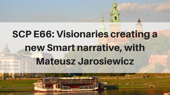 SCP E66: Visionaries creating a new Smart narrative, with Mateusz Jarosiewicz