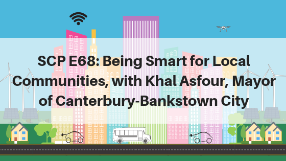Being Smart for the Local Community, with Khal Asfour – Mayor of the City of Canterbury Bankstown