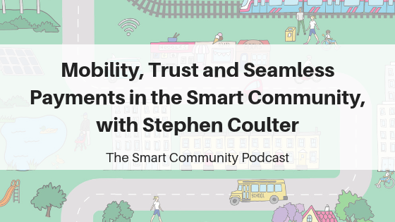 Mobility, Trust and Seamless Payments in the Smart Community, with Stephen Coulter