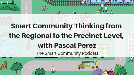 SCP E84 Smart Community Thinking from the Regional to the Precinct Level, with Pascal Perez