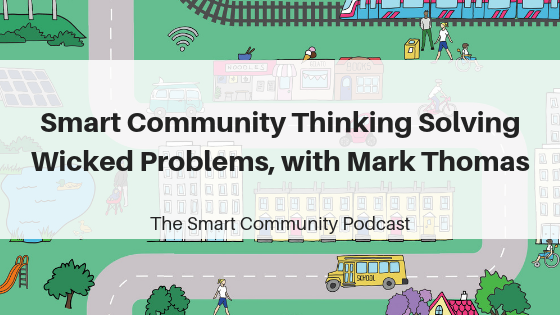 SCP E111 Smart Community Thinking Solving Wicked Problems, with Mark Thomas