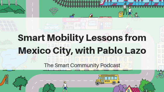 SCP E118: Smart Mobility Lessons from Mexico City, with Pablo Lazo