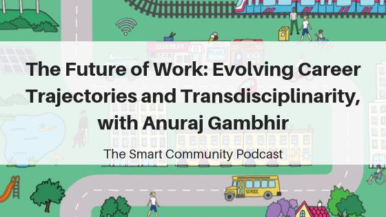 SCP E135 The Future of Work: Evolving Career Trajectories and Transdisciplinarity, Anuraj Gambhir