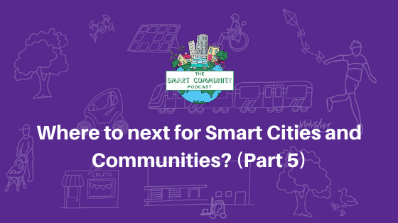 SCP E141 Where to next for Smart Cities and Communities? (Part 5)