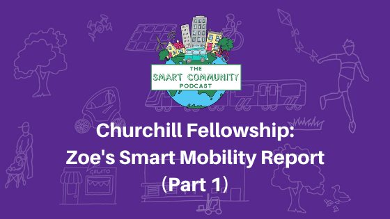 SCP E143 Churchill Fellowship: Zoe's Smart Mobility Report (Part 1)