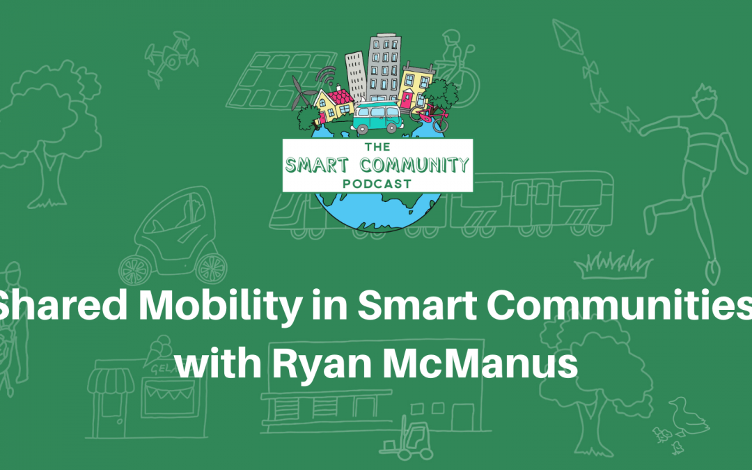 SCP E164 Shared Mobility in Smart Communities, with Ryan McManus