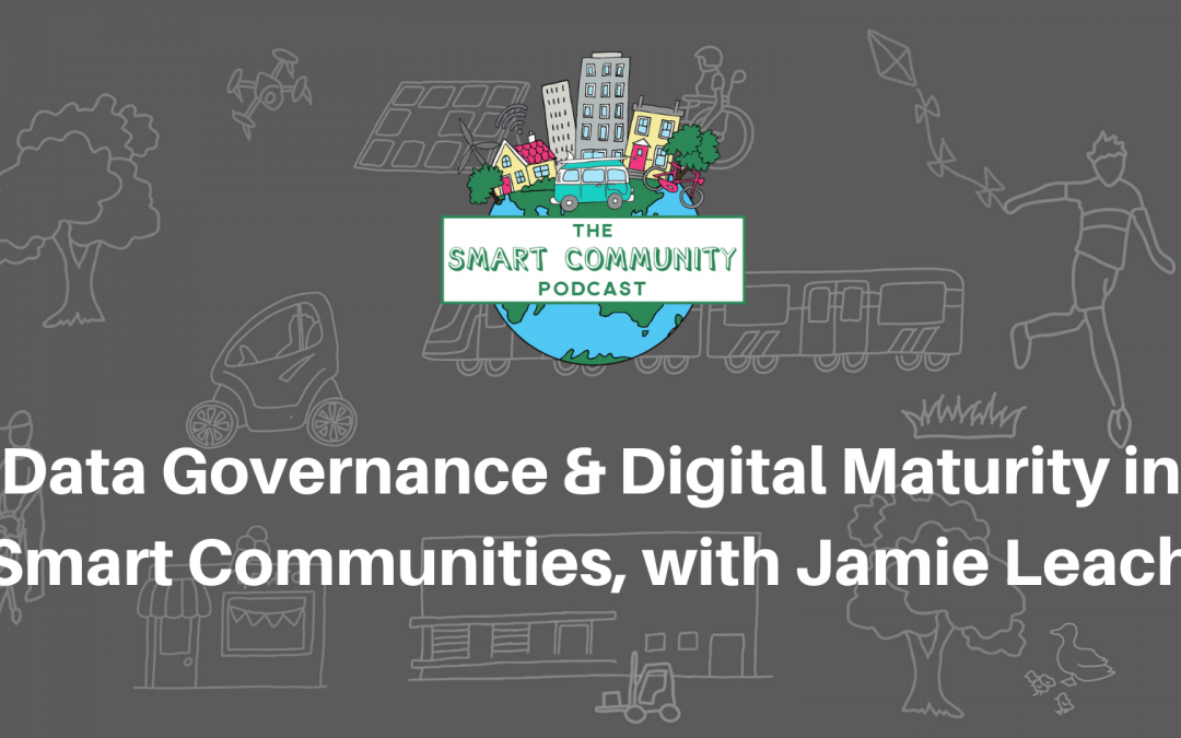 SCP E171 Data Governance and Digital Maturity in Smart Communities, with Jamie Leach