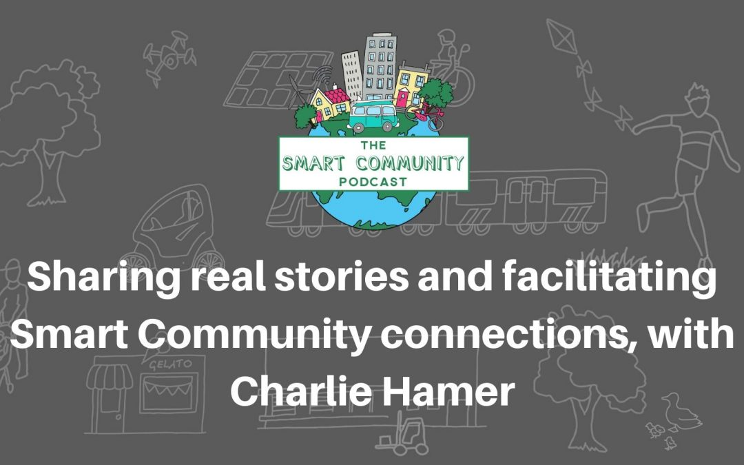 SCP E172 Sharing real stories and facilitating Smart Community conversations, with Charlie Hamer