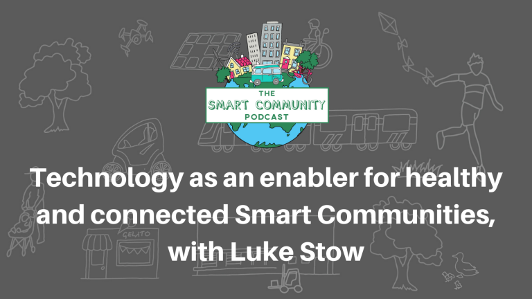 SCP  E173 Technology as an enabler for healthy and connected Smart Communities, with Luke Stow
