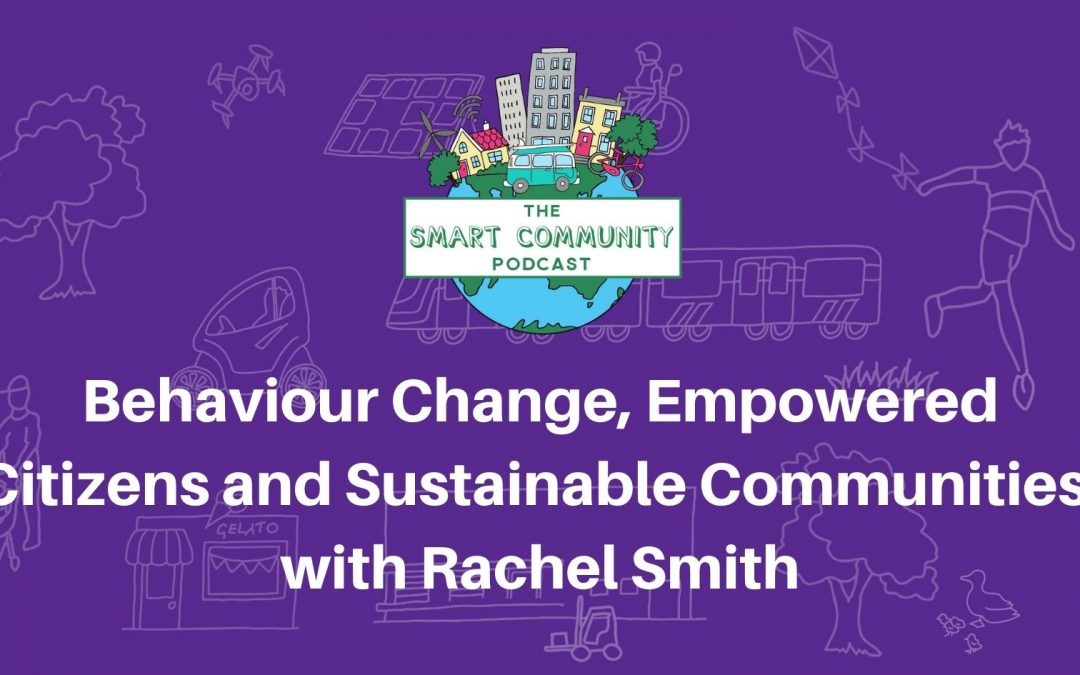 SCP E174 Behaviour Change, Empowered Citizens and Sustainable Communities, with Rachel Smith