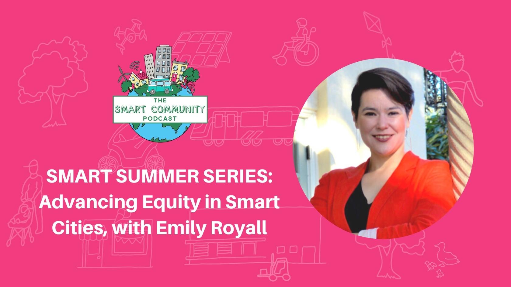 Episode207_SUMMER_EmilyRoyall_SmartCommunityPodcast_BlogTitleImage